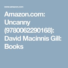 Amazon.com: Uncanny (9780062290168): David Macinnis Gill: Books