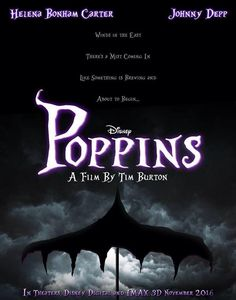 Tim Burton's Poppins! - Can't Wait For This! Won't be out till 2016.