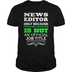 NEWS EDITOR ONLY BECAUSE FREAKING AWESOME IS NOT AN OFFICIAL JOB TITLE T-Shirts, Hoodies. Check Price Now…