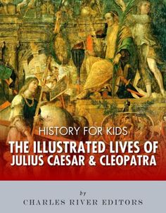 Free Kindle Book For A Limited Time : History for Kids: The Illustrated Lives of Julius Caesar & Cleopatra by Charles River Editors