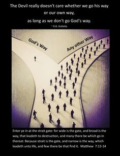 The devil doesn't care whether we go his way or our own way, as long as we don't…