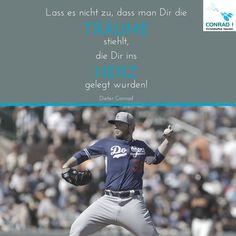 Zitat - Dieter Conrad:  Lass es nicht zu, dass man Dir die Träume stiehlt, die Dir ins Herz gelegt wurden!