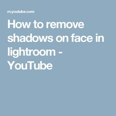 How to remove shadows on face in lightroom - YouTube