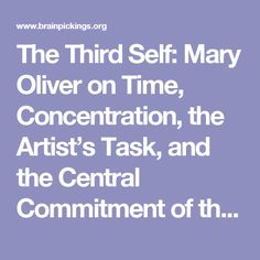 The Third Self: Mary Oliver on Time, Concentration, the Artist's Task, and the Central Commitment of the Creative Life – Brain Pickings
