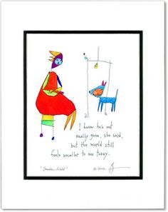 Smaller World Print by Brian Andreas Storypeople Brian Andreas, I Fall In Love, My Love, Story People, Picture Story, Pet Loss, Stick Figures, Colorful Drawings, Meaningful Quotes