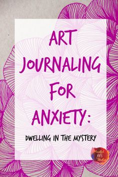 Anxiety art journaling, how to use art journaling for feelings