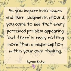 Inspirational Quotes:  judgments, byron katie