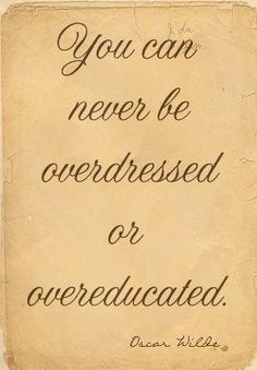 Over dressed... over educated... never.