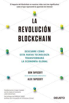 La revolución blockchain : descubre cómo esta nueva tecnología transformará la economía global / Don Tapscott, Alex Tapscott.    Deusto, 2017