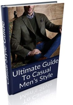 Ultimate Guide To Casual Men's Style. This 26-page eBook gives you everything you need to know about dressing sharp and casual.