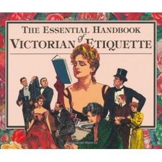 The Essential Handbook of Victorian Etiquette -- also purchased the History Museum gift shop, but Amazon.com has it available for the same price of $8.95