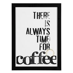 True, and add it to the Greek saying, always make time for a coffee, then you basically get drink coffee all day, everyday.