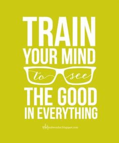 Entrena tu mente para ver lo bueno en todo
