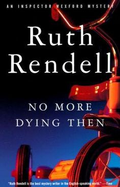 """no more dying then"" ruth rendell"