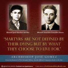 Martyrs are not defined by their dying but by what they choose to live for. - Archbishop Jose Gomez