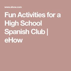 Fun Activities for a High School Spanish Club | eHow                                                                                                                                                                                 More