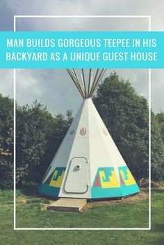 Man Builds Gorgeous Teepee In His Backyard As A Unique Guest House - When he needed space for guests, this homeowner decided to get creative. Would you build one of these?
