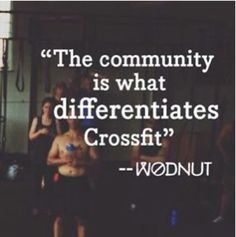CrossFit. So true.  You will never find better friends, motivators, strength, or athletes, like you do at a crossfit box.