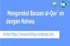 Mengoreksi Bacaan al-Quran dengan Nahwu Untuk lebih jelasnya silahkan kunjungi norkandirblog.wordpress.com