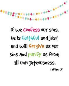1 John 1:9...Forgive others for God forgive us for our sins!