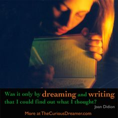 """""""Was it only by dreaming and writing that I could find out what I thought?"""" ~ Joan Didion Discover dream meaning at TheCuriousDreamer.com. #dreamquotes #dreammeaning"""