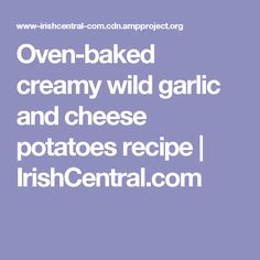 Oven-baked creamy wild garlic and cheese potatoes recipe | IrishCentral.com