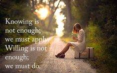 Knowing is not enough; we must apply. Willing is not enough; we must do.- Johann Wolfgang von Goethe - Motivational Quotes