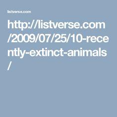 http://listverse.com/2009/07/25/10-recently-extinct-animals/