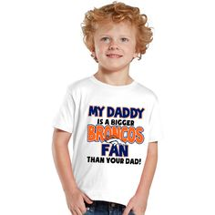 My Daddy is a bigger Broncos Fan than your Dad Kids Shirt by shirtsbynany on Etsy