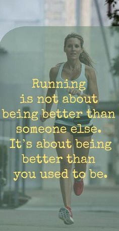 Running Is Not About Being Better Than Someone Else, It's About Being Better Than You Used To Be. #fitness #quote #inspiration
