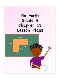 This bundle includes 5 lessons for chapter 13 of Go Math for 4th grade. Lessons Include: -The problem of the day -Engage -Teach and talk -Guided practice  -Assessment (Quick Check) -Independent Practice  -Differentiated Groups: Language Support for ELLs, Enrich, Tier 1 and Tier 2.  -Essential Questions -Summarize  **Includes a checklist to keep track of the students progress during the Quick Check Assessment. ...