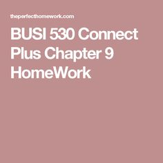 BUSI 530 Connect Plus Chapter 9 HomeWork