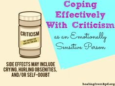 Coping Effectively With Criticism as an Emotionally Sensitive Person.    Does being criticized throw off your whole day and cause you to feel emotionally dysregulated? Read this.