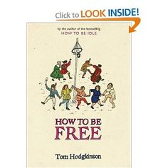 "Have you ever wondered why you bother to go to work? Why so much of consumer culture is crap? Whether there might be a better, freer, happier way to live our lives? If so, this book is for you. Following up his cult bestseller ""How To Be Idle"", Tom Hodgkinson takes us on an inspirational journey towards true freedom and happiness. Learn how to throw off the shackles of anxiety, bureaucracy, debt, governments, housework, moaning, pain, poverty, ugliness, war and waste, and much else besides."