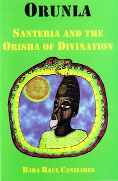 Orunla - Santeria & the Orisha of Divination. Handbook for those serving the Orisha. Marie Laveau's House of Voodoo