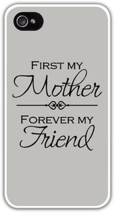 Gift for Mom Cell Phone Case Cover iPhone 4 4S 5 5S 5C Samsung Galaxy S3 S4 S5 First my Mother forever my Friend Moms Mothers Daughters Sons $24.99+FREE SHIPPING!