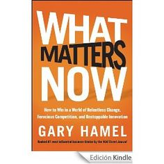 'What Matters Now: How to Win in a World of Relentless Change, Ferocious Competition, and Unstoppable Innovation' by the great Gary Hamel