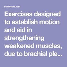 Exercises designed to establish motion and aid in strengthening weakened muscles, due to brachial plexus injuries
