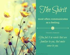 """The Spirit most often communicates as a feeling. You feel it in words that are familiar to you, that make sense to you.""  –Elder Ronald A. Rasband  #LDS #LDSconf #quotes"