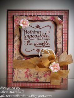 Nothing is Impossiblehttp://glitterandbonbons.blogspot.com/  Available in my etsy shop.  https://www.etsy.com/listing/191816303/vintage-shabby-chic-thinking-of-you-card?ref=listing-shop-header-1