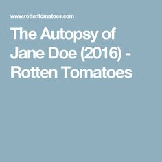 The Autopsy of Jane Doe(2016) - Rotten Tomatoes