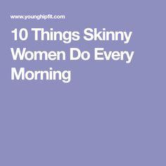 10 Things Skinny Women Do Every Morning