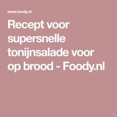 Recept voor supersnelle tonijnsalade voor op brood - Foody.nl Pasta, Lunch, Recipes, Eat Lunch, Recipies, Ripped Recipes, Noodles, Recipe, Cooking Recipes