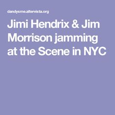 One night in March 1968 Jimi was performing in a fiery and spicy jam on the shelf. He had brought with him his faithful four-track portable recorder with which he was used recorded everything sounded wherever he was. Jam On, Jim Morrison, Jimi Hendrix, First Night, Poetry, Nyc, Scene, Poetry Books, Poem