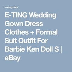 E-TING Wedding Gown Dress Clothes + Formal Suit Outfit For Barbie Ken Doll S | eBay