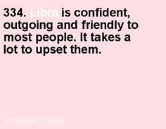 334. Libra is confident, outgoing, and friendly to most people.