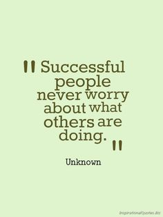 Successful People Never Worry About What Others Are Doing