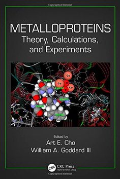 Metalloproteins : theory, calculations, and experiments / edited by Art E. Cho, William A. Goddard III