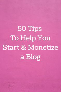 50 Tips to Help You Start & Monetize a Blog