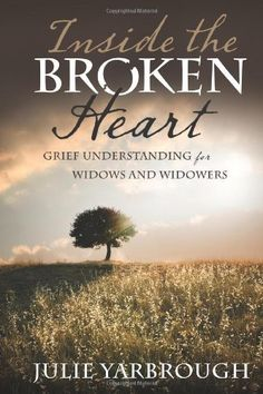 Inside the Broken Heart: Grief Understanding for Widows and Widowers by Julie Yarbrough. $11.24. Publication: April 1, 2012. Publisher: Abingdon Press (April 1, 2012). Author: Julie Yarbrough